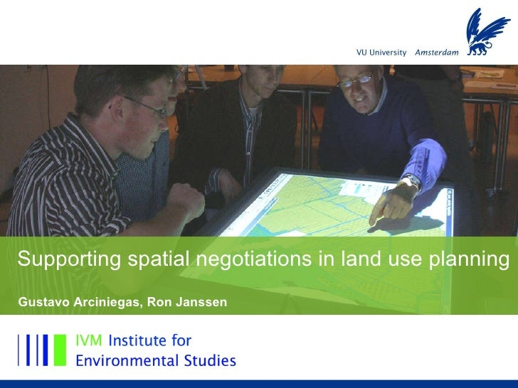 Supporting spatial negotiations in land use planning Gustavo Arciniegas, Ron Janssen