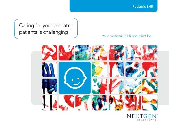 Caring for your pediatric patients is challenging Your pediatric EHR shouldn't be Pediatric EHR