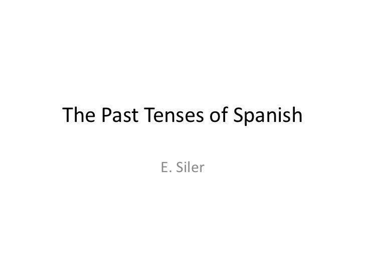 The Past Tenses of Spanish          E. Siler