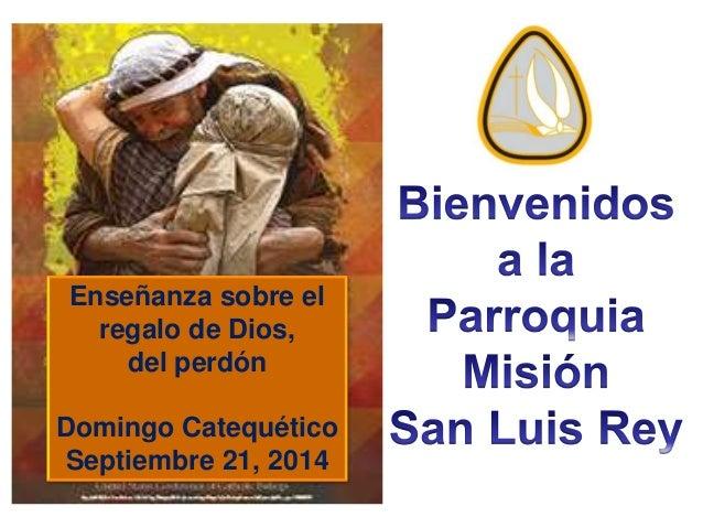 Enseñanza sobre el  regalo de Dios,  del perdón  Domingo Catequético  Septiembre 21, 2014