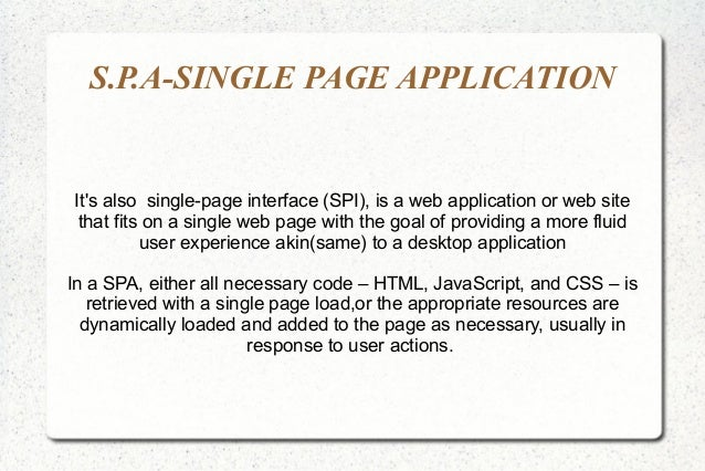S.P.A-SINGLE PAGE APPLICATION It's also single-page interface (SPI), is a web application or web site that fits on a singl...