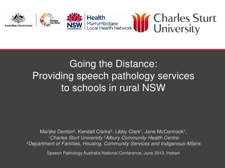Going the Distance:  Providing speech pathology services        to schools in rural NSW     Marijke Denton2, Kendall Clark...