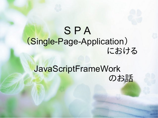 SPA (Single-Page-Application)            における JavaScriptFrameWork           のお話