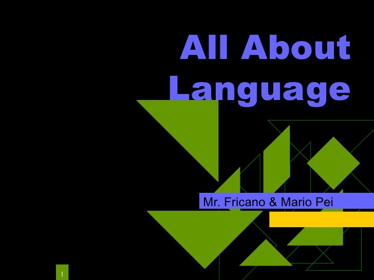 All About Language Mr. Fricano & Mario Pei