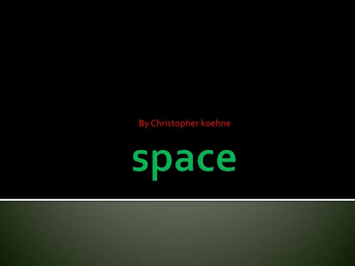 space<br />By Christopher koehne<br />