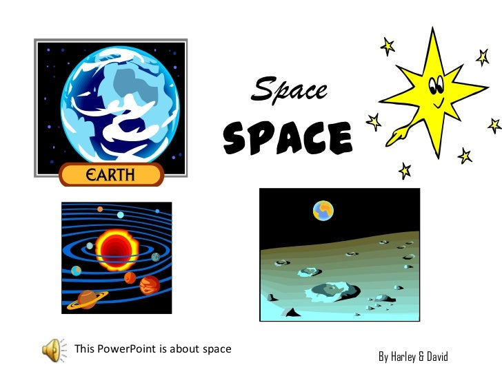 Spacespace<br />This PowerPoint is about space<br />By Harley & David <br />