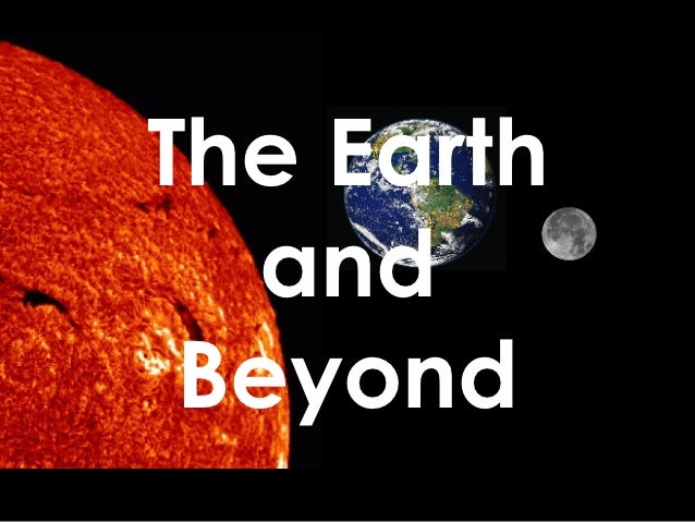 The Earth  and Beyond