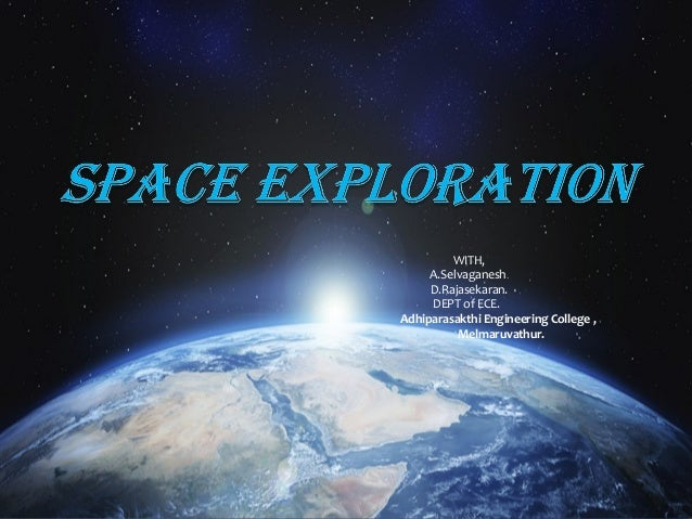 a study of space exploration Human space exporation earth is the cradle of humanity, but one cannot live in a cradle forever - konstantin tsiolkovsky the history of humankind has been defined by exploration and expansion.