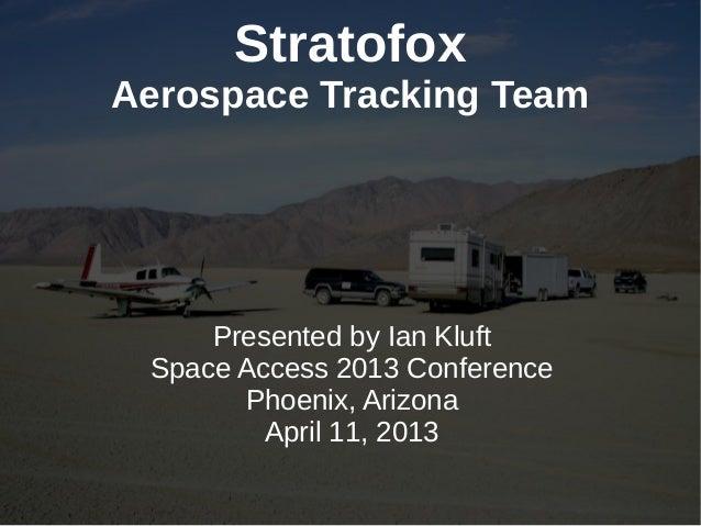 Stratofox Aerospace Tracking Team presentation at Space Access 2013