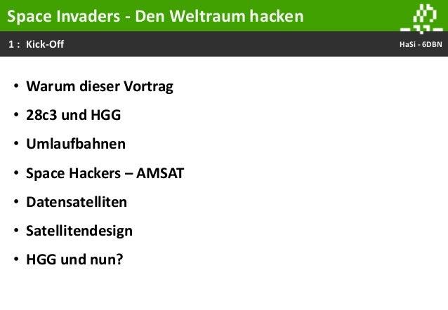 1 : HaSi - 6DBNKick-Off Space Invaders - Den Weltraum hacken • Warum dieser Vortrag • 28c3 und HGG • Umlaufbahnen • Space ...