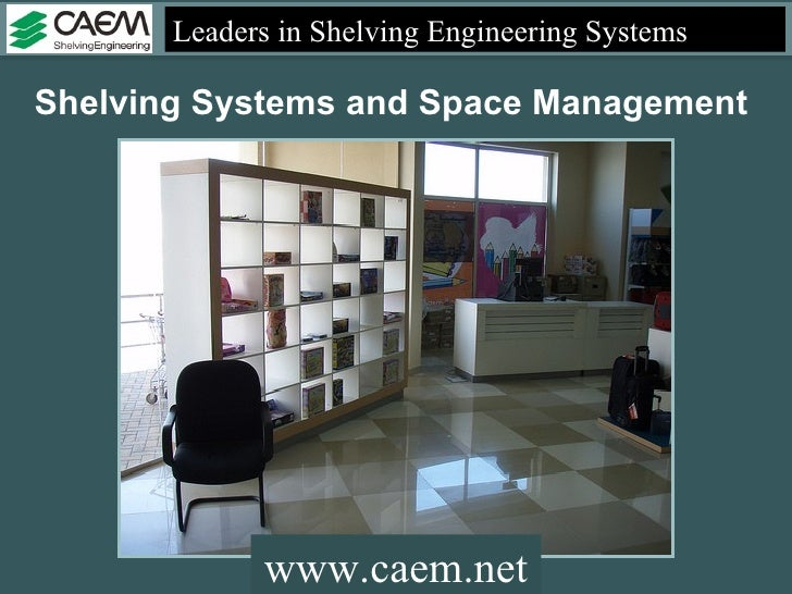 Leaders in Shelving Engineering Systems  Shelving Systems and Space Management  www.caem.net