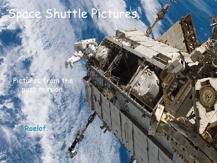 Space Shuttle Pictures. Picturesfrom the past mission. Roelof.