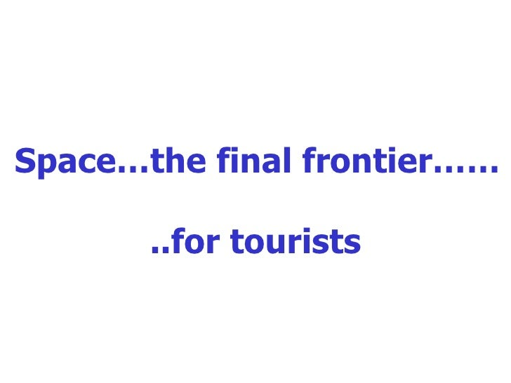 Space…the final frontier…… ..for tourists
