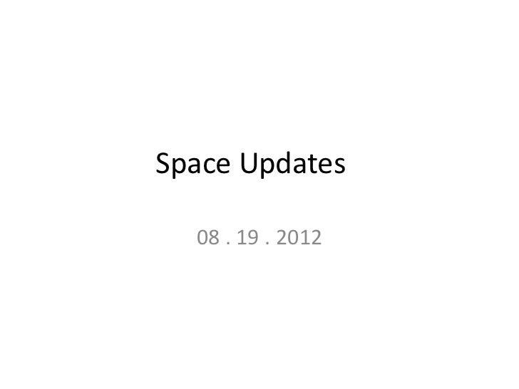 Space Updates  08 . 19 . 2012