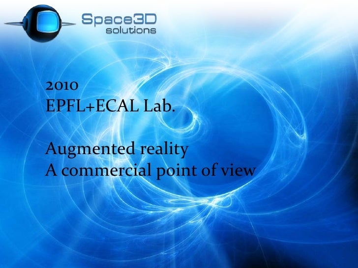 2010<br />EPFL+ECAL Lab.<br />Augmented reality<br />A commercial point of view<br />
