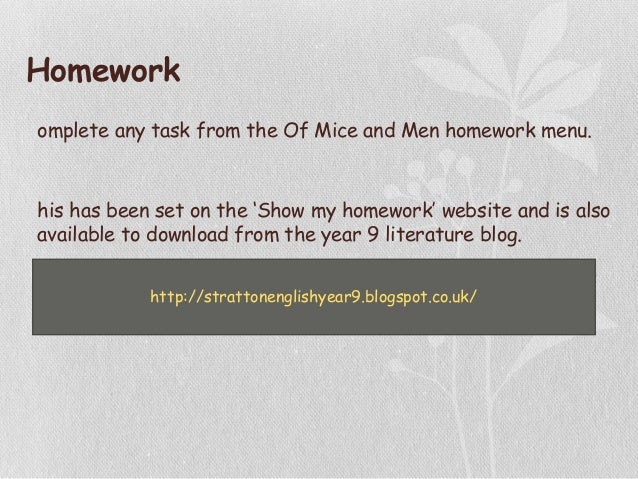 Homework omplete any task from the Of Mice and Men homework menu. his has been set on the 'Show my homework' website and i...
