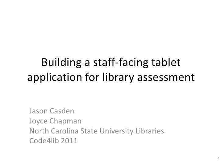 Building a staff-facing tablet application for library assessment<br />Jason Casden<br />Joyce Chapman<br />North Carolina...