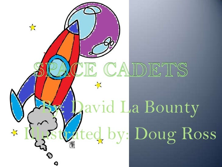 SPACE CADETS<br />By: David La Bounty<br />Illustrated by: Doug Ross<br />