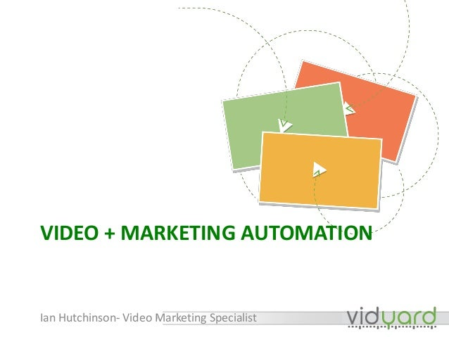 VIDEO + MARKETING AUTOMATION Ian Hutchinson- Video Marketing Specialist