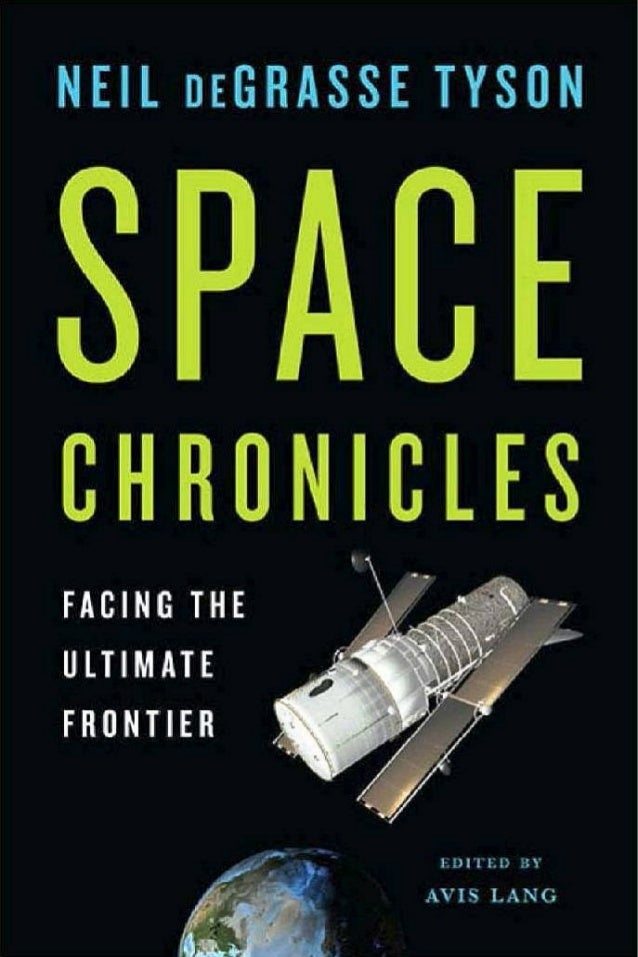 Space chronicles   facing the ultimate frontier (neil de grasse tyson)