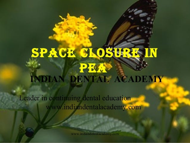 SPACE CLOSURE IN PEA  INDIAN DENTAL ACADEMY Leader in continuing dental education www.indiandentalacademy.com  www.indiand...