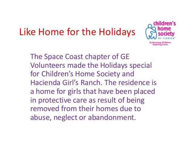 Like Home for the Holidays The Space Coast chapter of GE Volunteers made the Holidays special for Children's Home Society ...