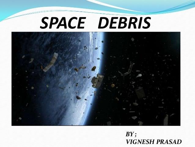 SPACE DEBRIS BY ; VIGNESH PRASAD