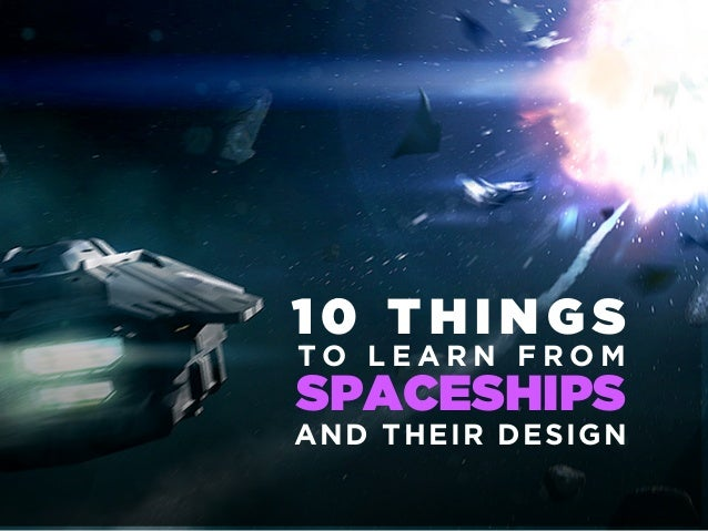 10 THINGSTO LEARN FROMSPACESHIPSAND THEIR DESIGN