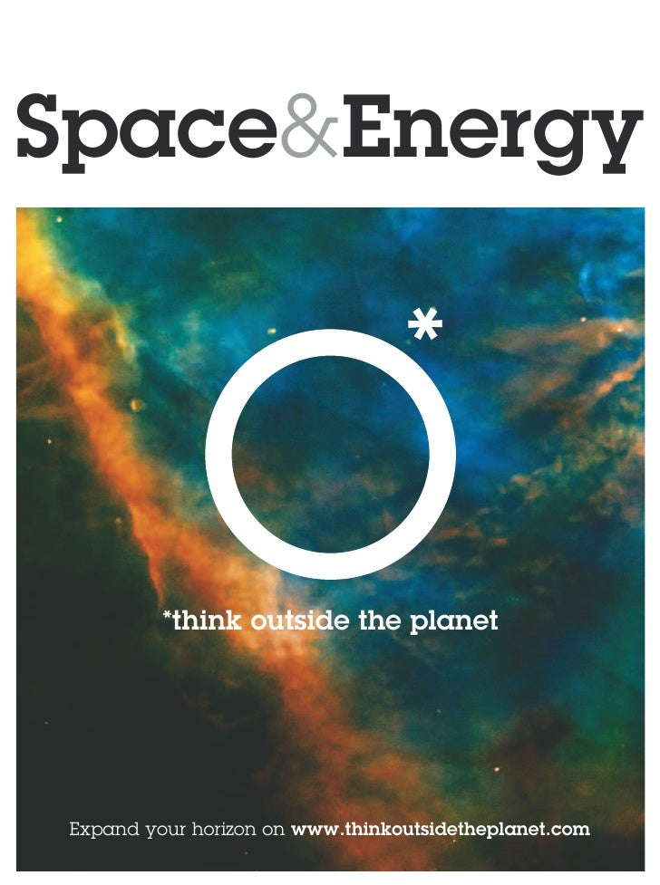 Space&Energy                                  *          *think outside the planet Expand your horizon on www.thinkoutside...