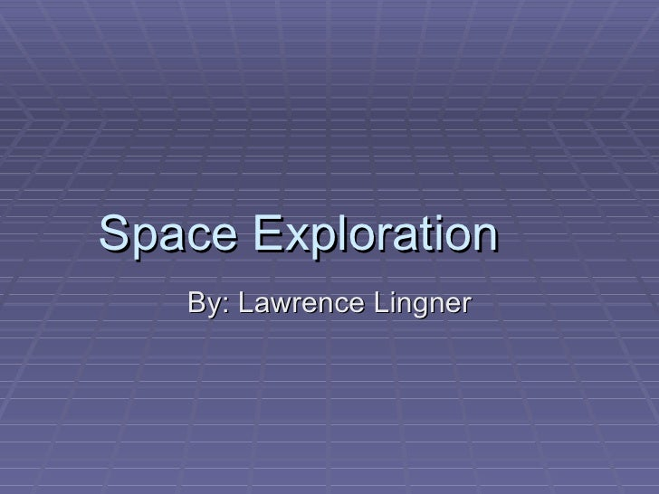 Space Exploration By: Lawrence Lingner