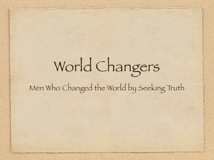World ChangersMen Who Changed the World by Seeking Truth