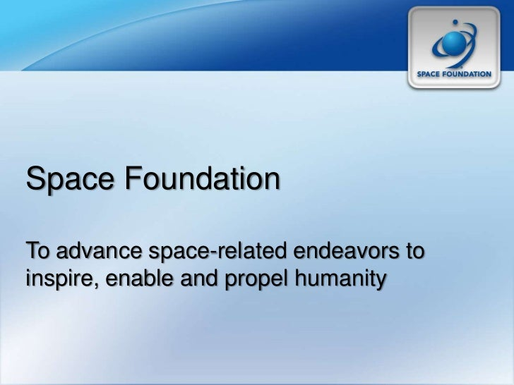 Space FoundationTo advance space-related endeavors toinspire, enable and propel humanity