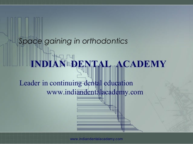 Space gaining in orthodontics  INDIAN DENTAL ACADEMY Leader in continuing dental education www.indiandentalacademy.com  ww...