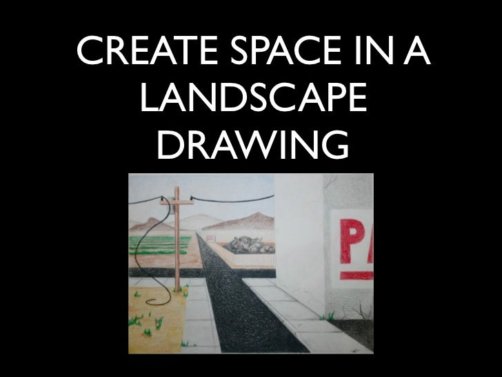 CREATE SPACE IN A  LANDSCAPE   DRAWING