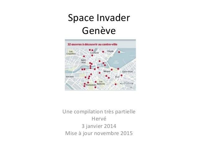 Space Invader Genève Une compilation très partielle Hervé 3 janvier 2014 Mise à jour novembre 2015
