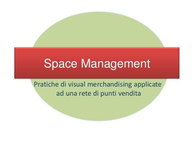 Space Management Pratiche di visual merchandising applicate ad una rete di punti vendita