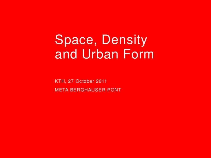 Space, Densityand Urban FormKTH, 27 October 2011META BERGHAUSER PONT