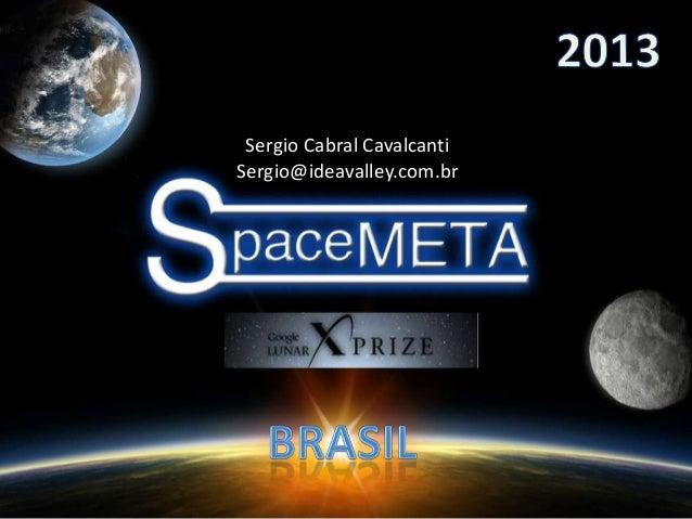 SpaceMETA - GLXP Summit 2013 - Sergio Cabral Cavalcanti