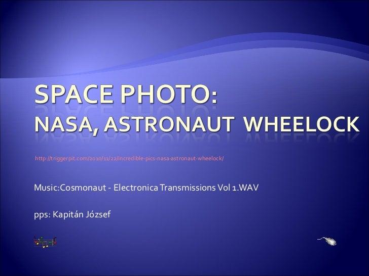 Music:Cosmonaut - Electronica Transmissions Vol 1.WAV http://triggerpit.com/2010/11/22/incredible-pics-nasa-astronaut-whee...
