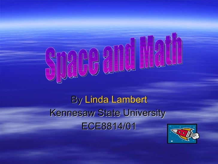 By   Linda Lambert Kennesaw State University  ECE8814/01 Space and Math