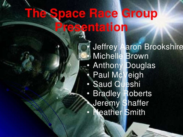 The Space Race Group Presentation<br /><ul><li>Jeffrey Aaron Brookshire