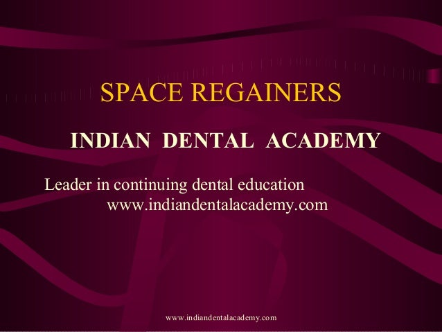 SPACE REGAINERS INDIAN DENTAL ACADEMY Leader in continuing dental education www.indiandentalacademy.com  www.indiandentala...
