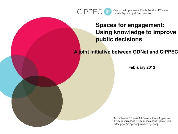 Spaces for engagement:         Using knowledge to improve         public decisionsA joint initiative between GDNet and CIP...
