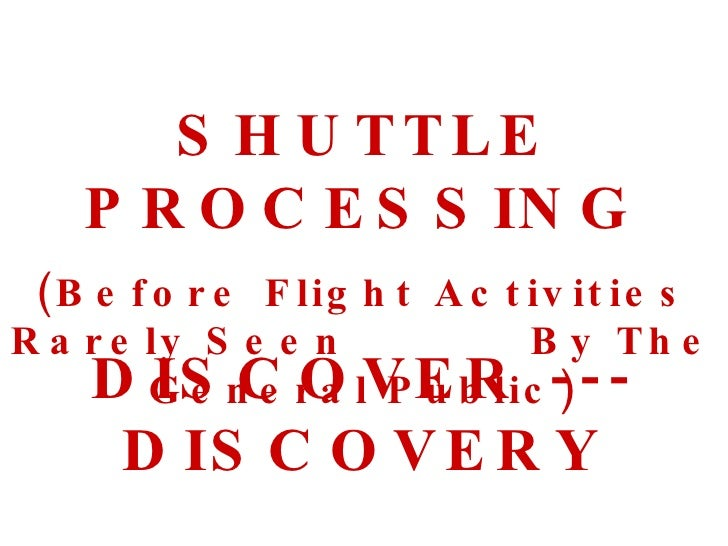 SHUTTLE PROCESSING (Before Flight Activities Rarely Seen  By The General Public) DISCOVER --- DISCOVERY