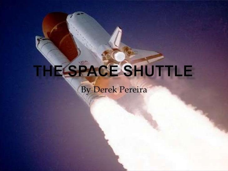 The Space Shuttle<br />By Derek Pereira<br />