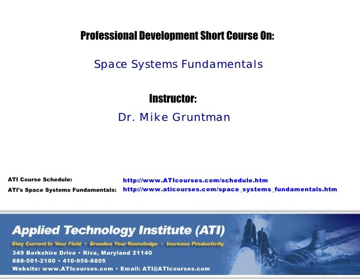 Professional Development Short Course On:                            Space Systems Fundamentals                           ...