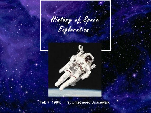 History of Space        ExplorationFeb 7, 1984: First Untethered Spacewalk