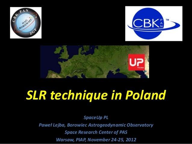 SLR technique in Poland                      SpaceUp PL  Paweł Lejba, Borowiec Astrogeodynamic Observatory             Spa...
