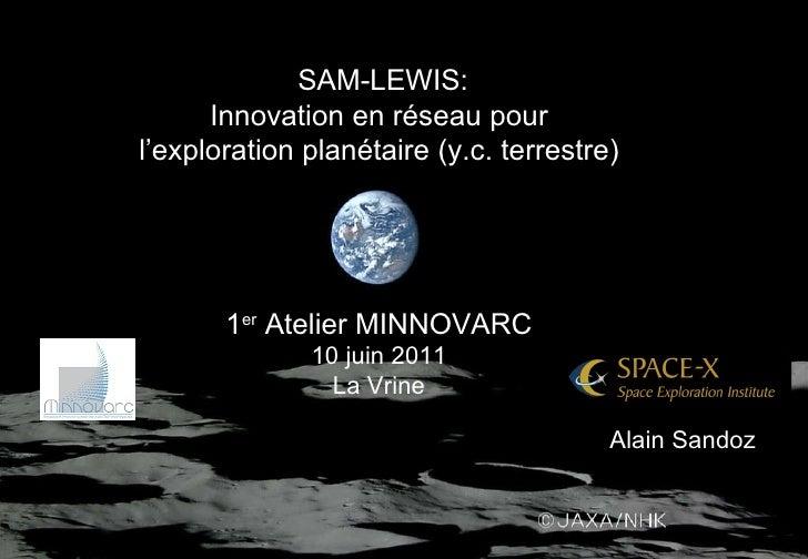 SAM-LEWIS: Innovation en réseau pour l' exploration planétaire (y.c. terrestre) 1 er  Atelier MINNOVARC 10 juin 2011 La Vr...