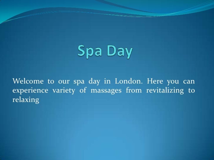 Welcome to our spa day in London. Here you canexperience variety of massages from revitalizing torelaxing